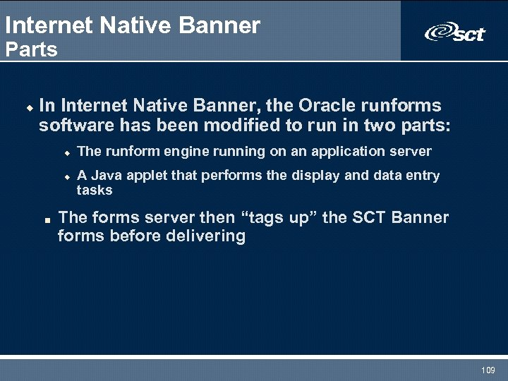 Internet Native Banner Parts u In Internet Native Banner, the Oracle runforms software has