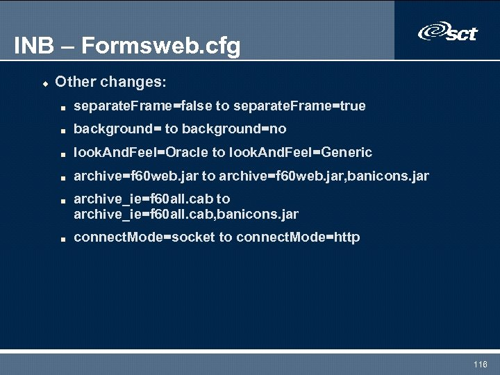 INB – Formsweb. cfg u Other changes: n separate. Frame=false to separate. Frame=true n