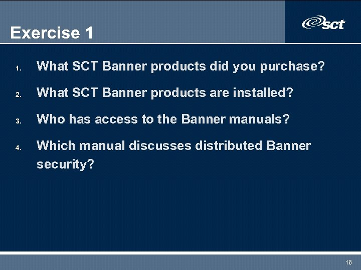 Exercise 1 1. What SCT Banner products did you purchase? 2. What SCT Banner