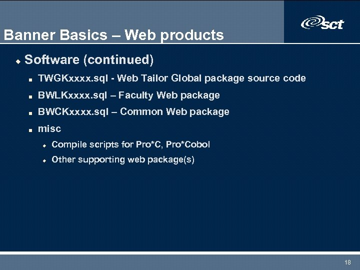 Banner Basics – Web products u Software (continued) n TWGKxxxx. sql - Web Tailor