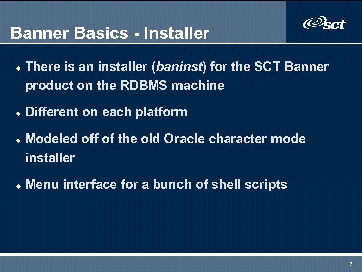 Banner Basics - Installer u u There is an installer (baninst) for the SCT