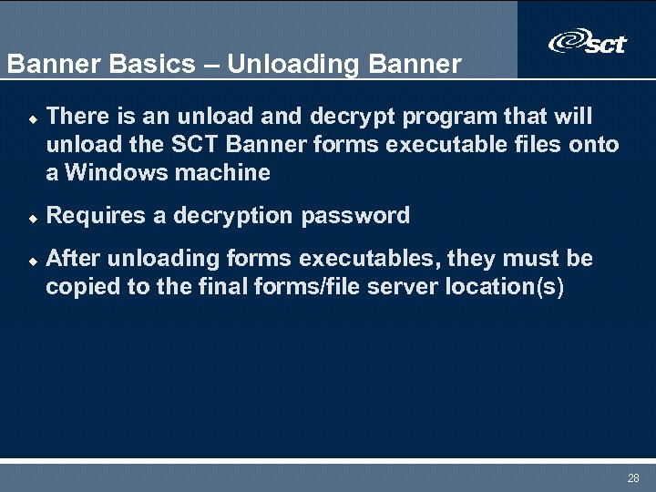 Banner Basics – Unloading Banner u u u There is an unload and decrypt