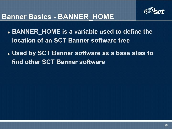 Banner Basics - BANNER_HOME u u BANNER_HOME is a variable used to define the