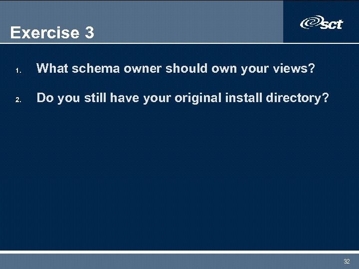 Exercise 3 1. What schema owner should own your views? 2. Do you still