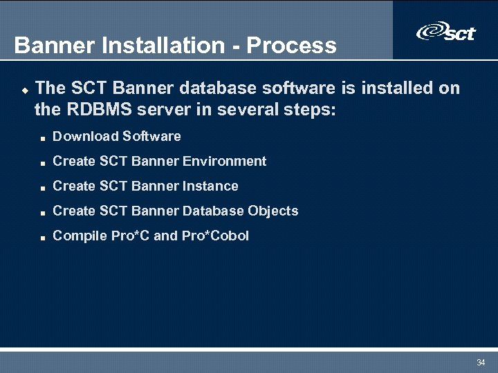 Banner Installation - Process u The SCT Banner database software is installed on the