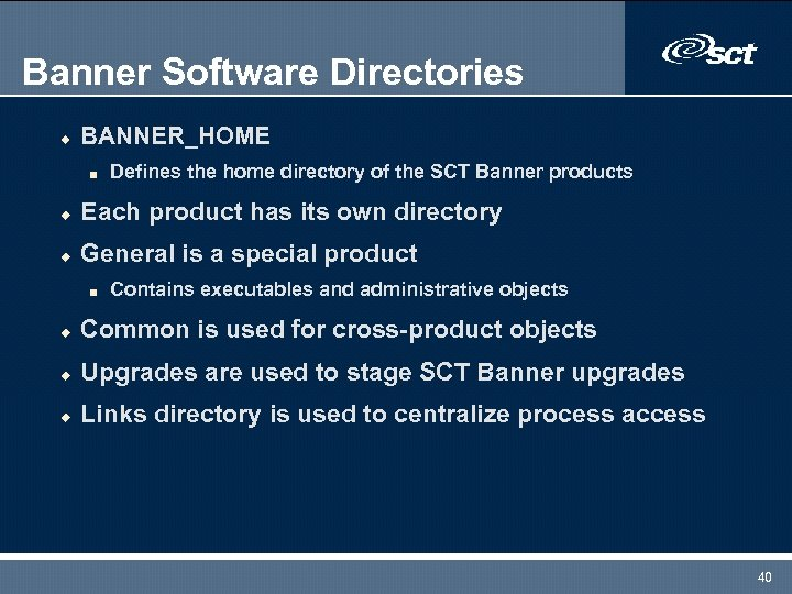 Banner Software Directories u BANNER_HOME n Defines the home directory of the SCT Banner