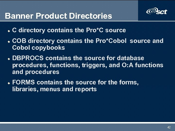 Banner Product Directories u u C directory contains the Pro*C source COB directory contains