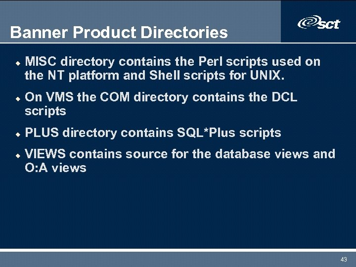 Banner Product Directories u u MISC directory contains the Perl scripts used on the