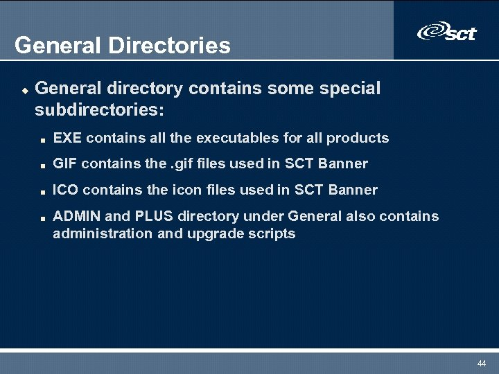 General Directories u General directory contains some special subdirectories: n EXE contains all the