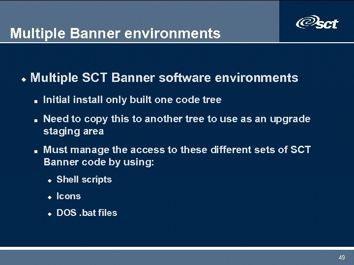 Multiple Banner environments u Multiple SCT Banner software environments n n n Initial install