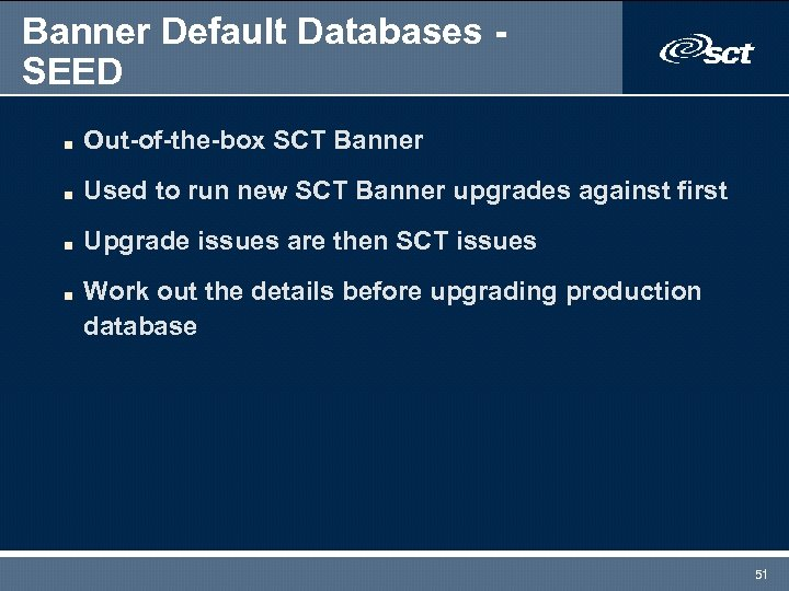 Banner Default Databases SEED n Out-of-the-box SCT Banner n Used to run new SCT
