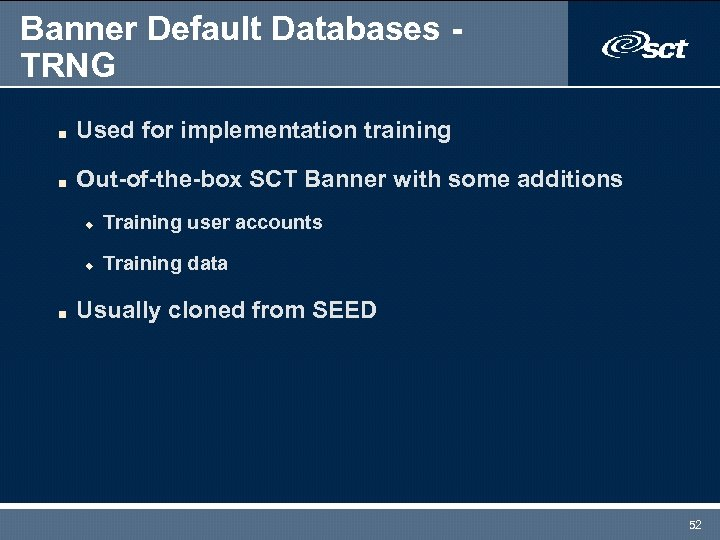 Banner Default Databases TRNG n Used for implementation training n Out-of-the-box SCT Banner with