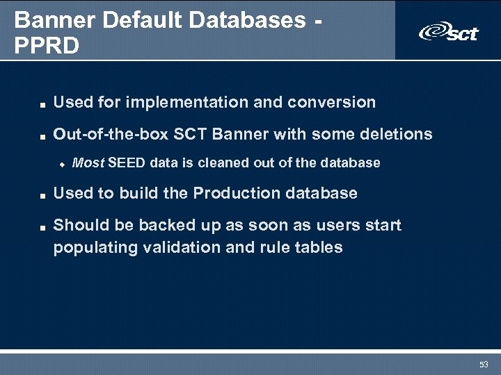 Banner Default Databases PPRD n Used for implementation and conversion n Out-of-the-box SCT Banner