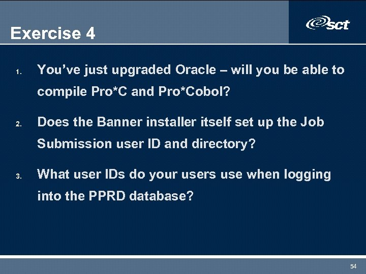 Exercise 4 1. You've just upgraded Oracle – will you be able to compile
