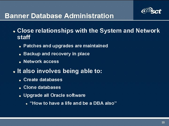 Banner Database Administration u Close relationships with the System and Network staff n n