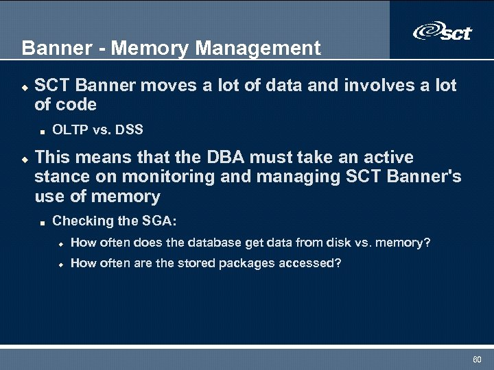 Banner - Memory Management u SCT Banner moves a lot of data and involves