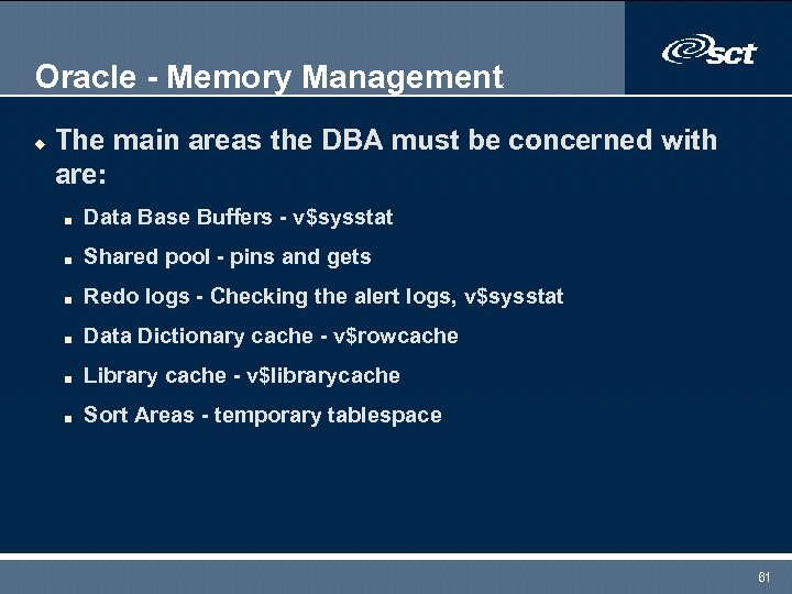 Oracle - Memory Management u The main areas the DBA must be concerned with