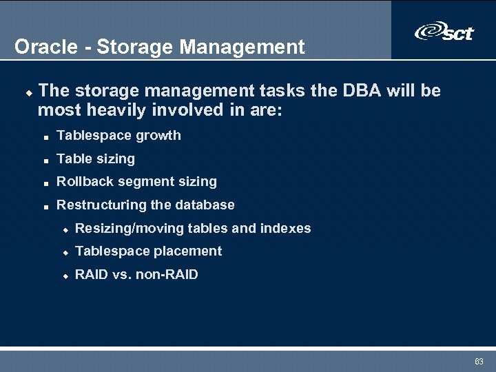 Oracle - Storage Management u The storage management tasks the DBA will be most