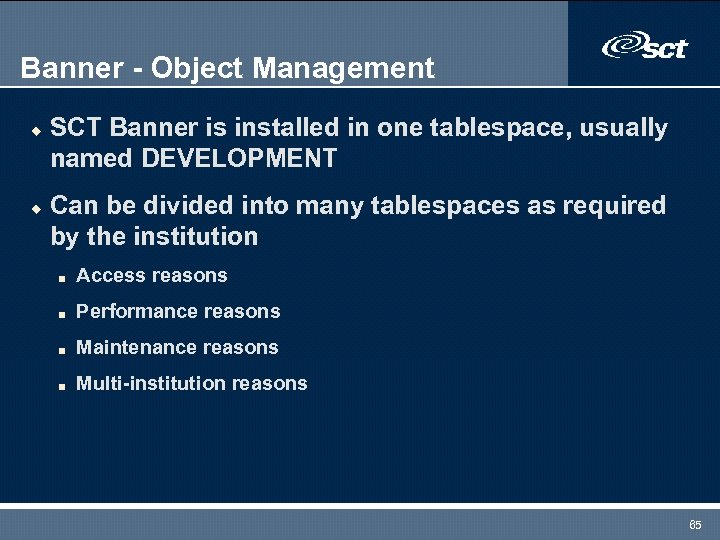 Banner - Object Management u u SCT Banner is installed in one tablespace, usually