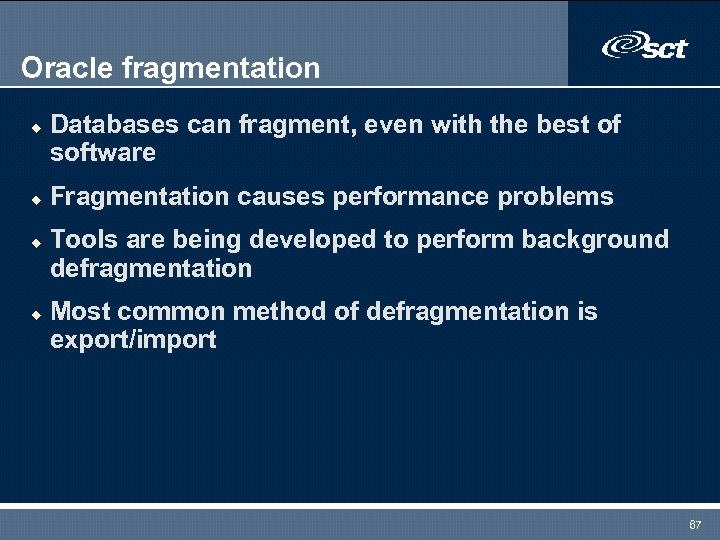 Oracle fragmentation u u Databases can fragment, even with the best of software Fragmentation