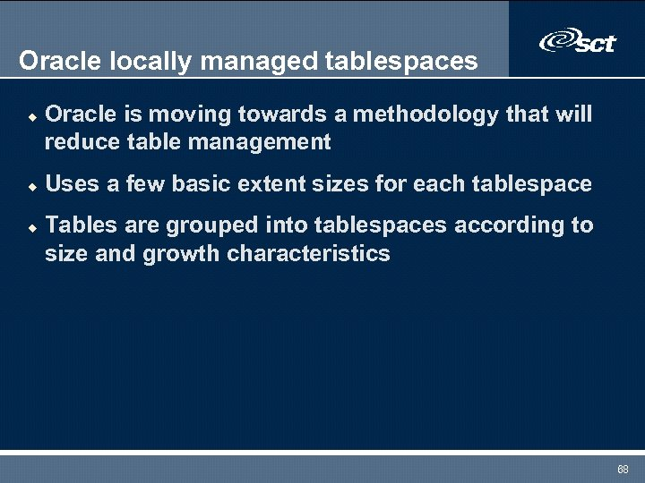 Oracle locally managed tablespaces u u u Oracle is moving towards a methodology that