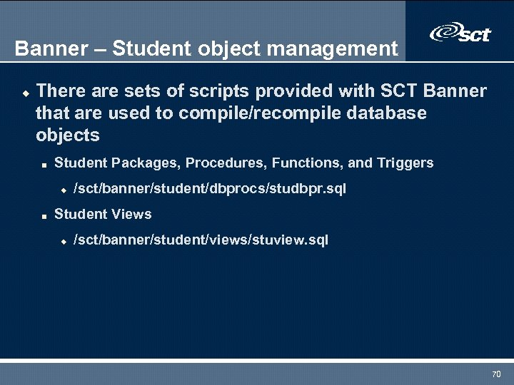 Banner – Student object management u There are sets of scripts provided with SCT
