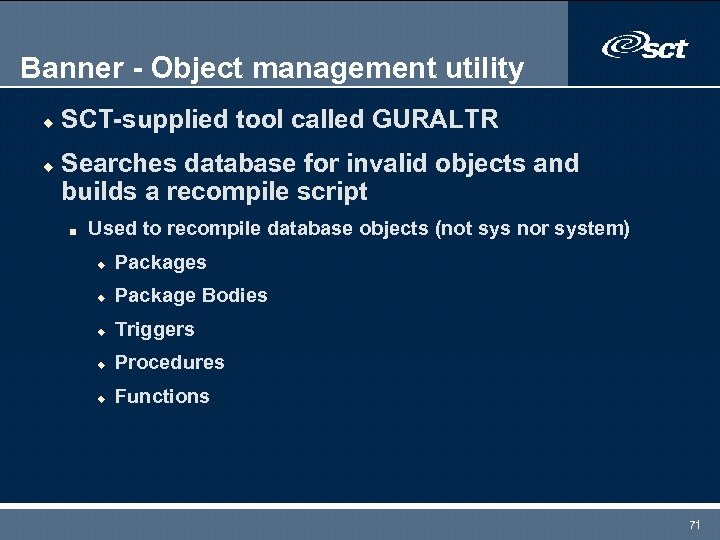Banner - Object management utility u u SCT-supplied tool called GURALTR Searches database for