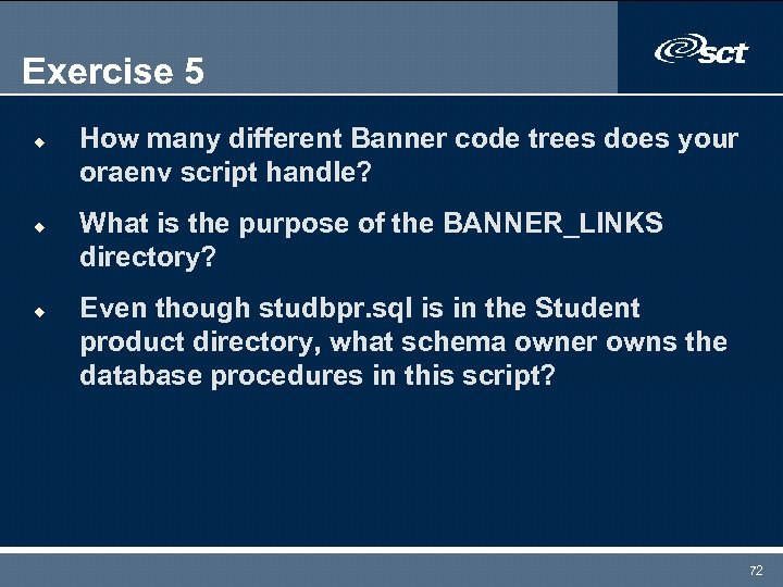 Exercise 5 u u u How many different Banner code trees does your oraenv