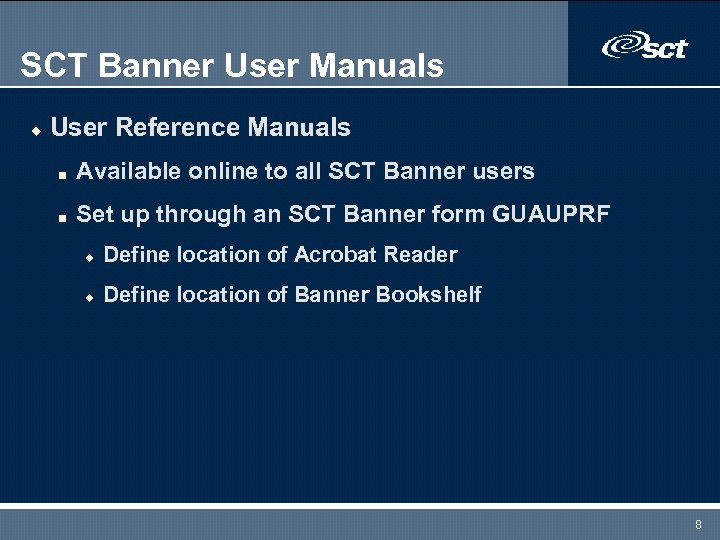 SCT Banner User Manuals u User Reference Manuals n Available online to all SCT