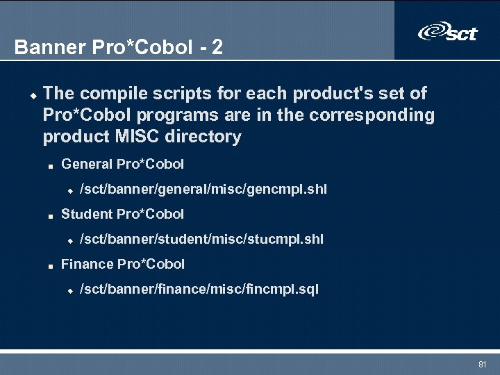 Banner Pro*Cobol - 2 u The compile scripts for each product's set of Pro*Cobol