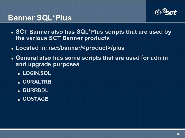 Banner SQL*Plus u u u SCT Banner also has SQL*Plus scripts that are used