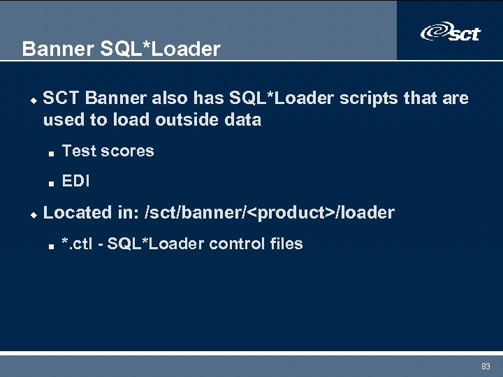 Banner SQL*Loader u SCT Banner also has SQL*Loader scripts that are used to load