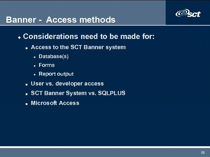 Banner - Access methods u Considerations need to be made for: n Access to