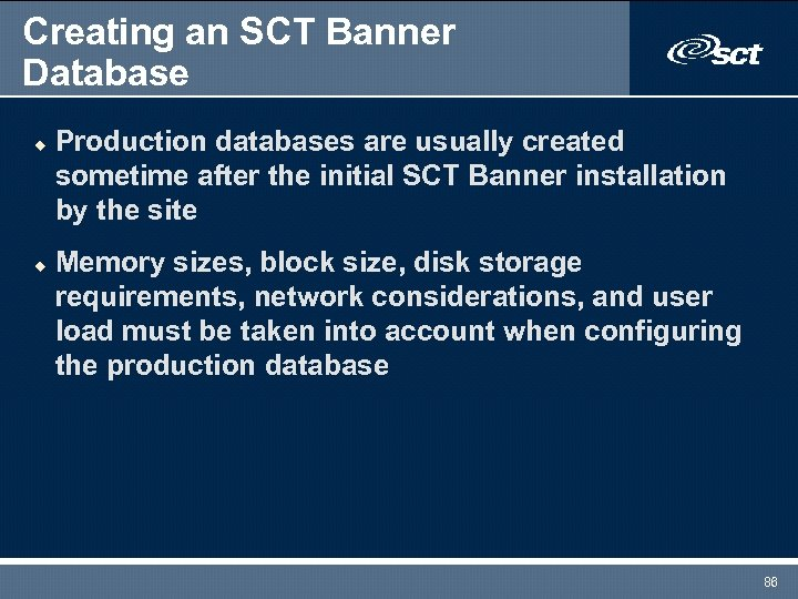 Creating an SCT Banner Database u u Production databases are usually created sometime after
