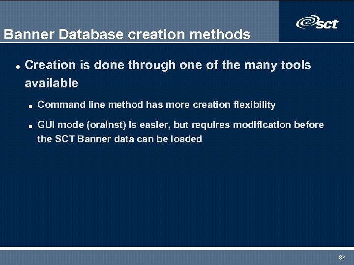 Banner Database creation methods u Creation is done through one of the many tools