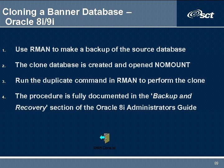 Cloning a Banner Database – Oracle 8 i/9 i 1. Use RMAN to make
