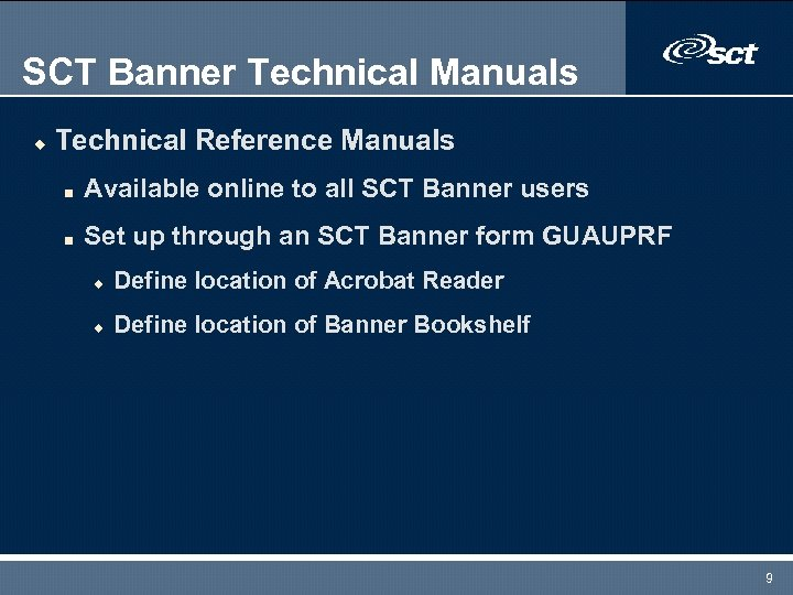 SCT Banner Technical Manuals u Technical Reference Manuals n Available online to all SCT