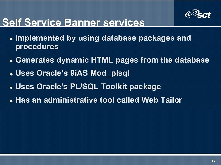 Self Service Banner services u Implemented by using database packages and procedures u Generates