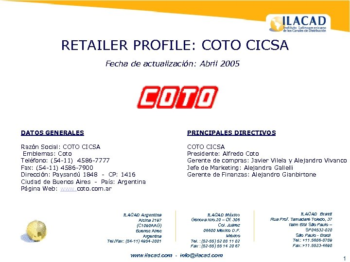RETAILER PROFILE: COTO CICSA Fecha de actualización: Abril 2005 DATOS GENERALES PRINCIPALES DIRECTIVOS Razón