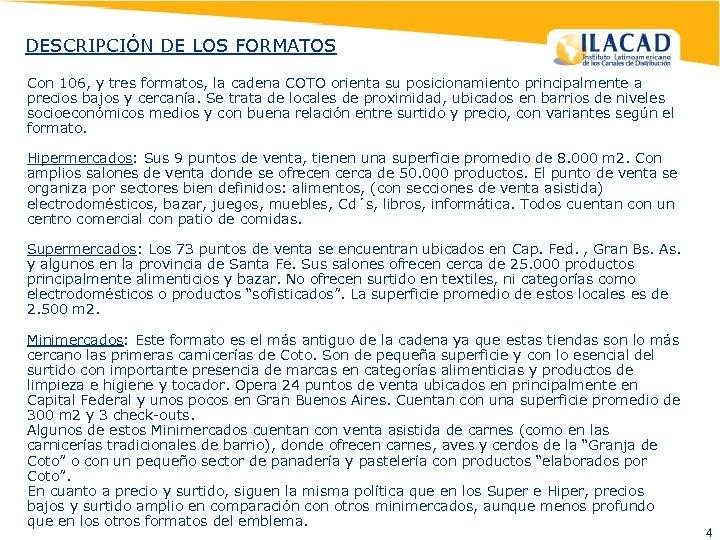 DESCRIPCIÓN DE LOS FORMATOS Con 106, y tres formatos, la cadena COTO orienta su