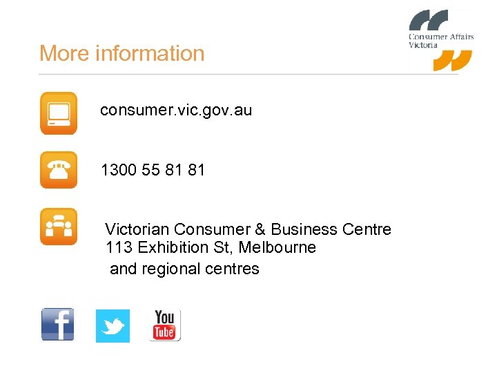 More information consumer. vic. gov. au 1300 55 81 81 Victorian Consumer & Business