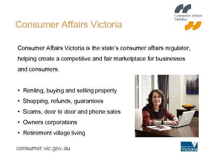 Consumer Affairs Victoria is the state's consumer affairs regulator, helping create a competitive and