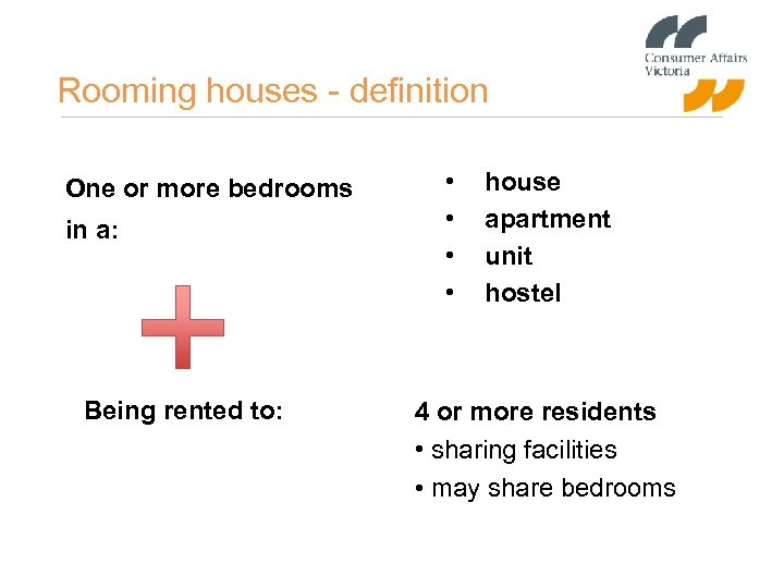Rooming houses - definition One or more bedrooms in a: Being rented to: •