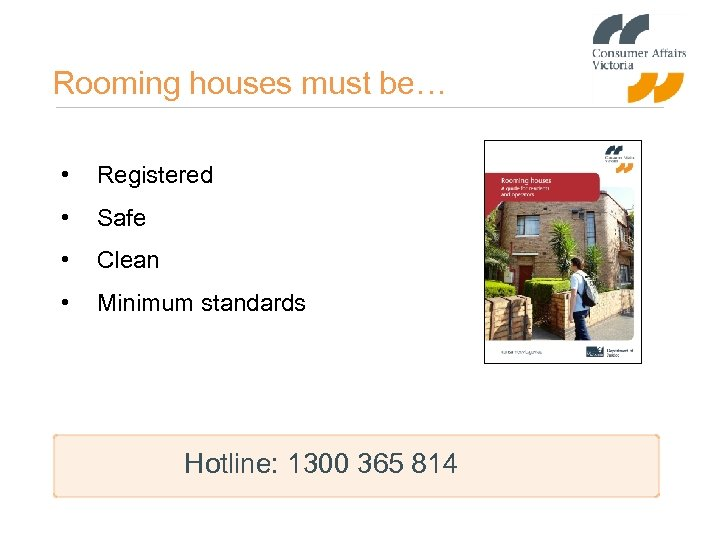 Rooming houses must be… • Registered • Safe • Clean • Minimum standards Hotline: