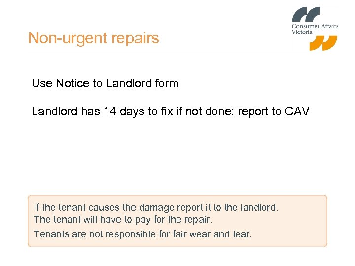 Non-urgent repairs Use Notice to Landlord form Landlord has 14 days to fix if