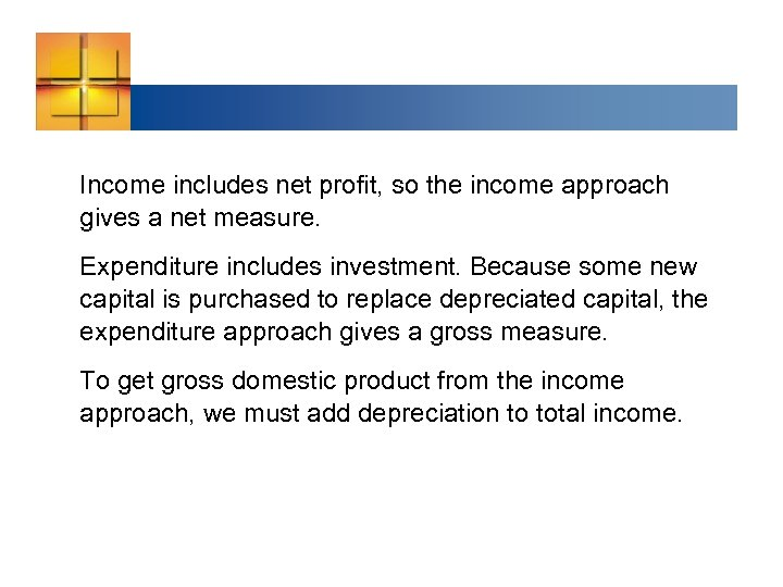 Income includes net profit, so the income approach gives a net measure. Expenditure includes