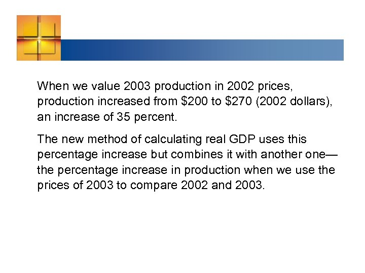 When we value 2003 production in 2002 prices, production increased from $200 to $270