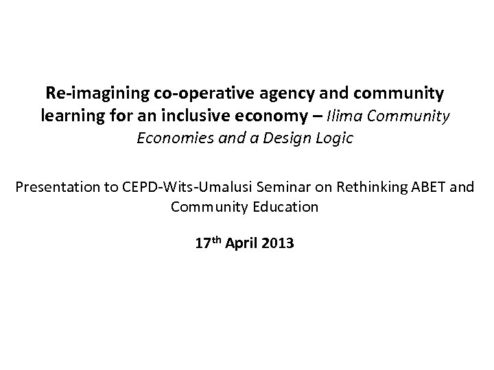 Re-imagining co-operative agency and community learning for an inclusive economy – Ilima Community Economies