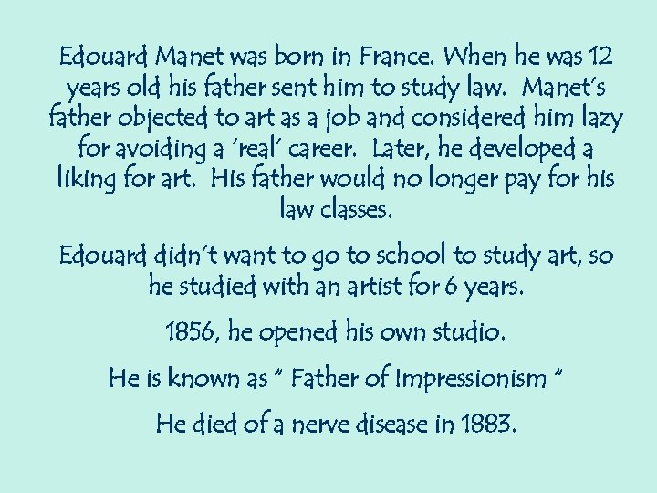 Edouard Manet was born in France. When he was 12 years old his father