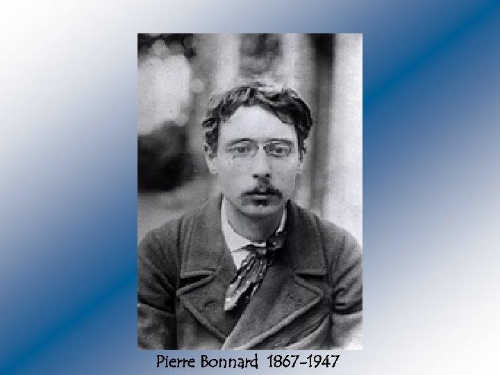 Pierre Bonnard 1867 -1947